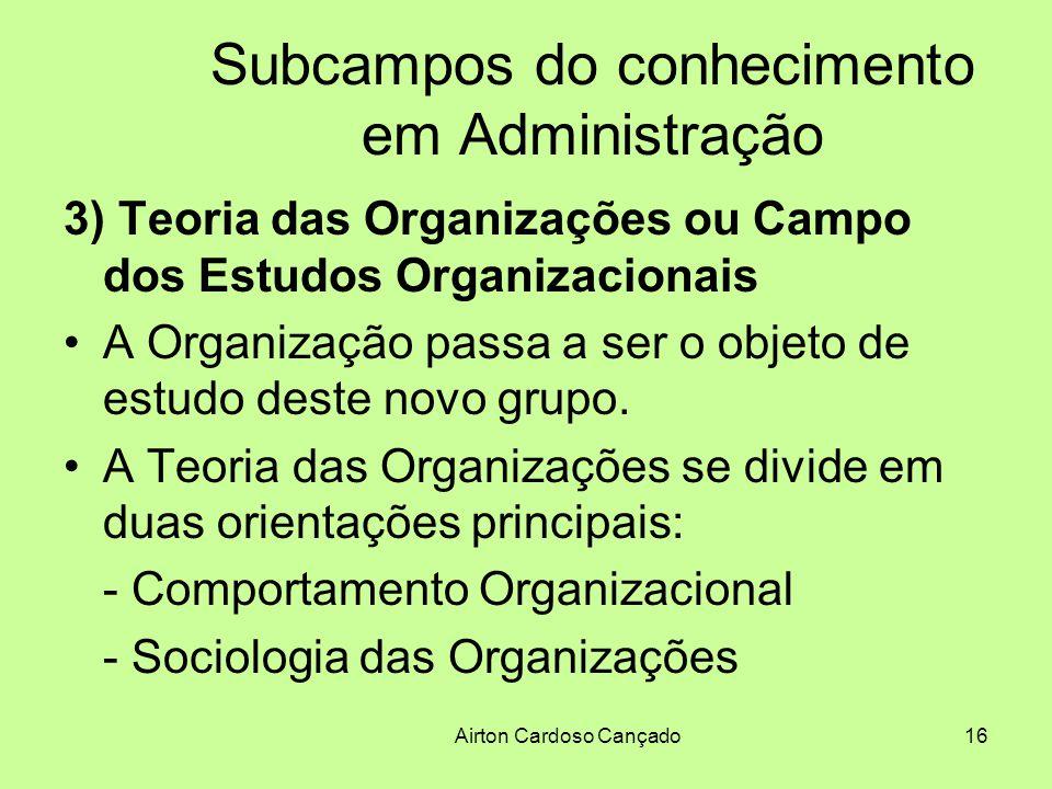 Airton Cardoso Cançado16 Subcampos do conhecimento em Administração 3) Teoria das Organizações ou Campo dos Estudos Organizacionais A Organização pass