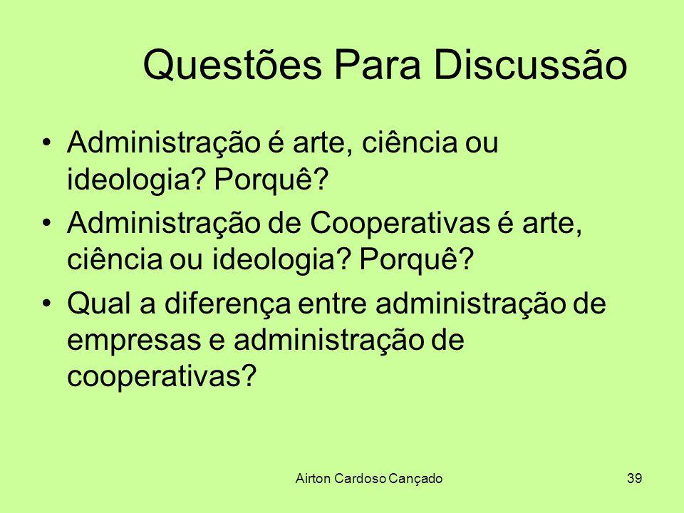 Airton Cardoso Cançado39 Questões Para Discussão Administração é arte, ciência ou ideologia? Porquê? Administração de Cooperativas é arte, ciência ou