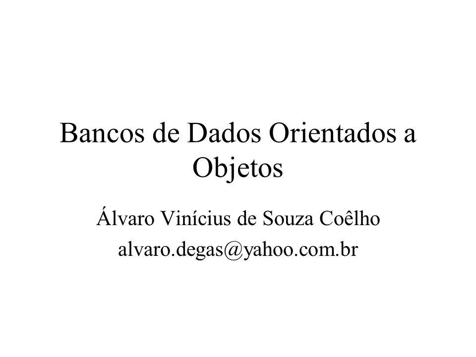 Bancos de Dados Orientados a Objetos Álvaro Vinícius de Souza Coêlho alvaro.degas@yahoo.com.br