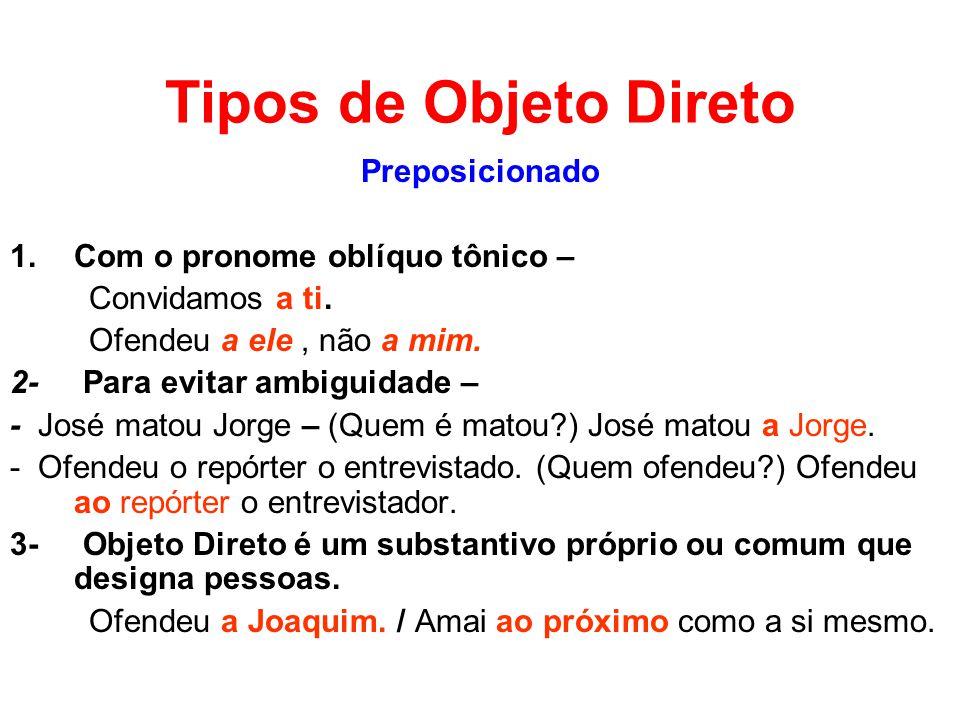 Tipos de Objeto Direto Preposicionado 1.Com o pronome oblíquo tônico – Convidamos a ti.