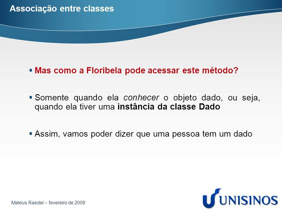 Mateus Raeder – fevereiro de 2009 Associação entre classes  Mas como a Floribela pode acessar este método.