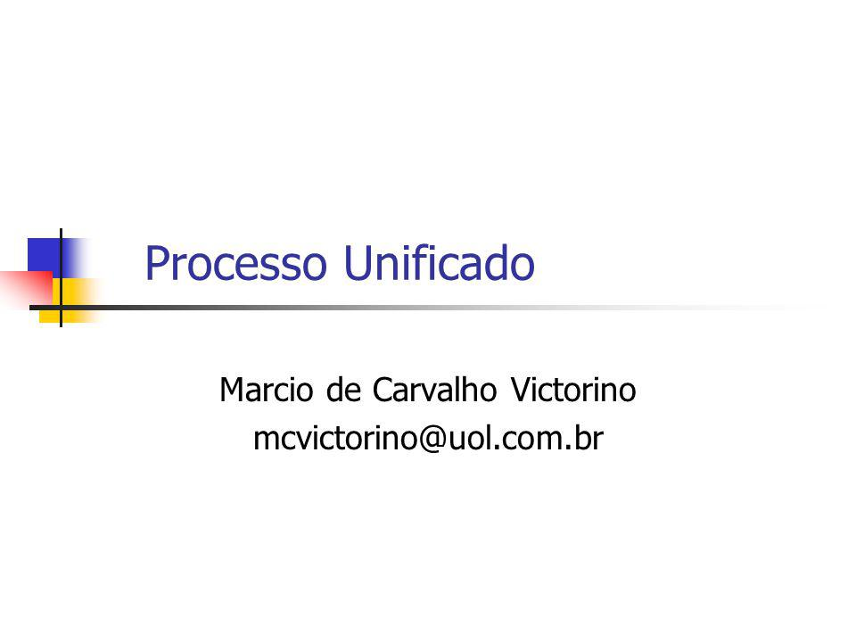 Marcio de Carvalho Victorino mcvictorino@uol.com.br Processo Unificado