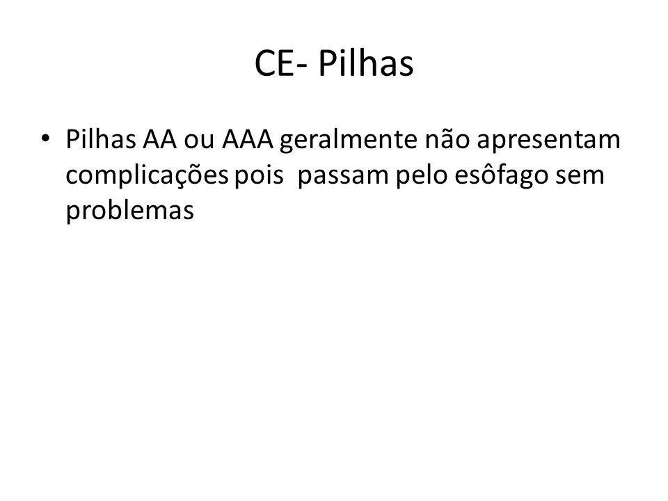 CE- Pilhas Pilhas AA ou AAA geralmente não apresentam complicações pois passam pelo esôfago sem problemas