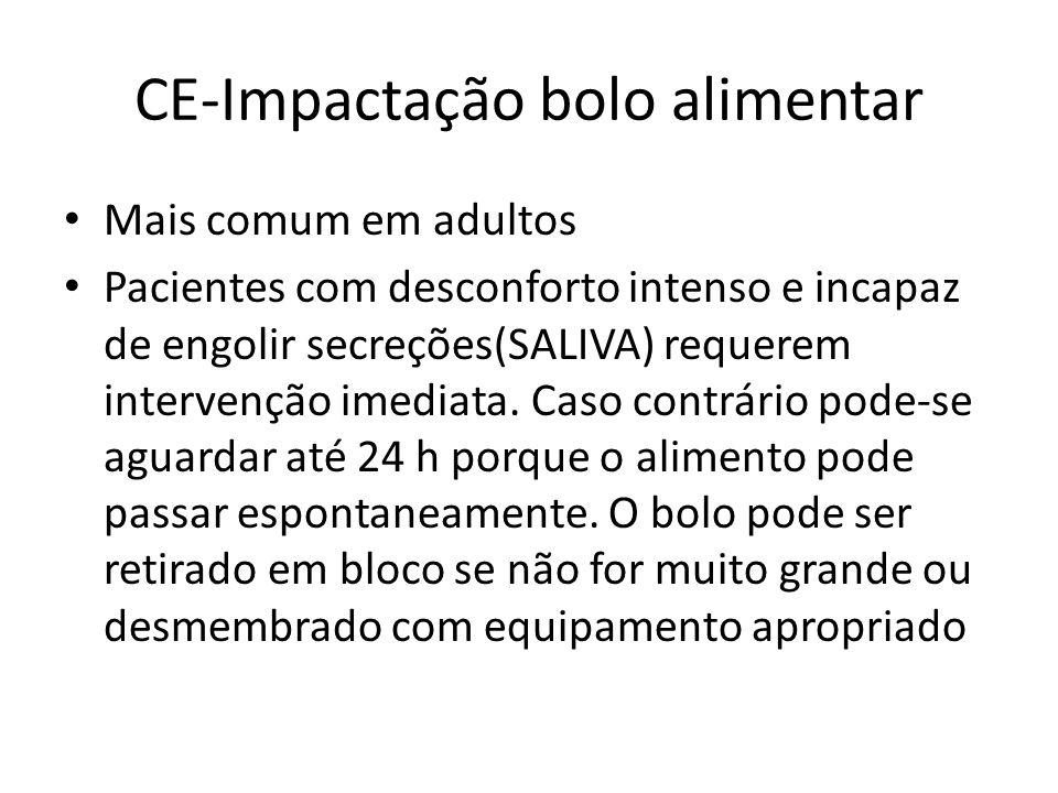 CE-Impactação bolo alimentar Mais comum em adultos Pacientes com desconforto intenso e incapaz de engolir secreções(SALIVA) requerem intervenção imediata.