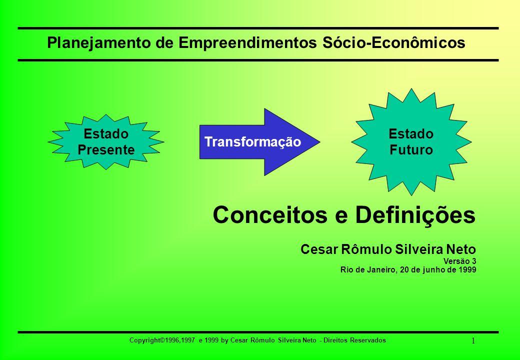 Copyright©1996,1997 e 1999 by Cesar Rômulo Silveira Neto - Direitos Reservados 1 Planejamento de Empreendimentos Sócio-Econômicos Conceitos e Definiçõ