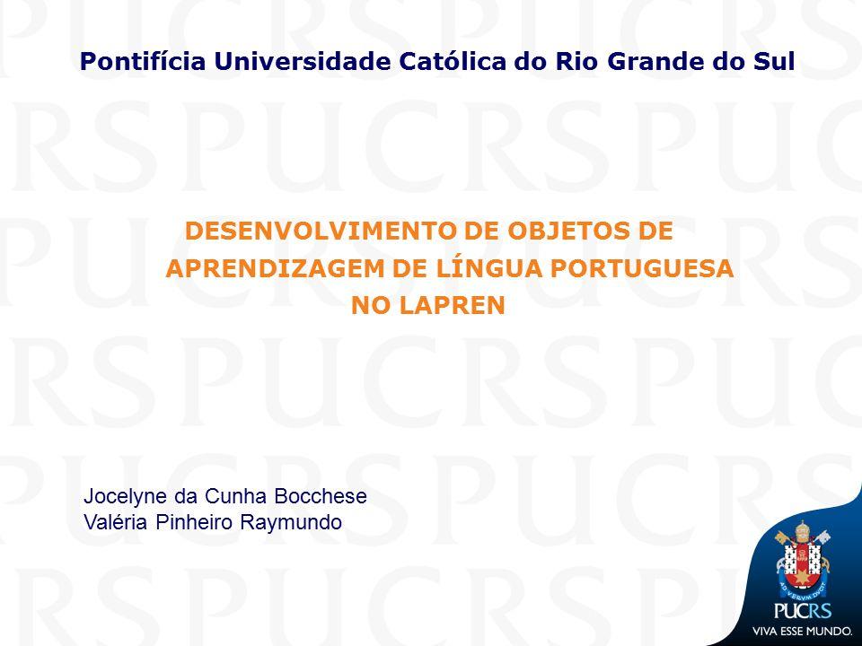 Pontifícia Universidade Católica do Rio Grande do Sul DESENVOLVIMENTO DE OBJETOS DE APRENDIZAGEM DE LÍNGUA PORTUGUESA NO LAPREN Jocelyne da Cunha Bocc