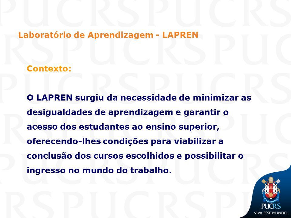 Laboratório de Aprendizagem - LAPREN Contexto: O LAPREN surgiu da necessidade de minimizar as desigualdades de aprendizagem e garantir o acesso dos es