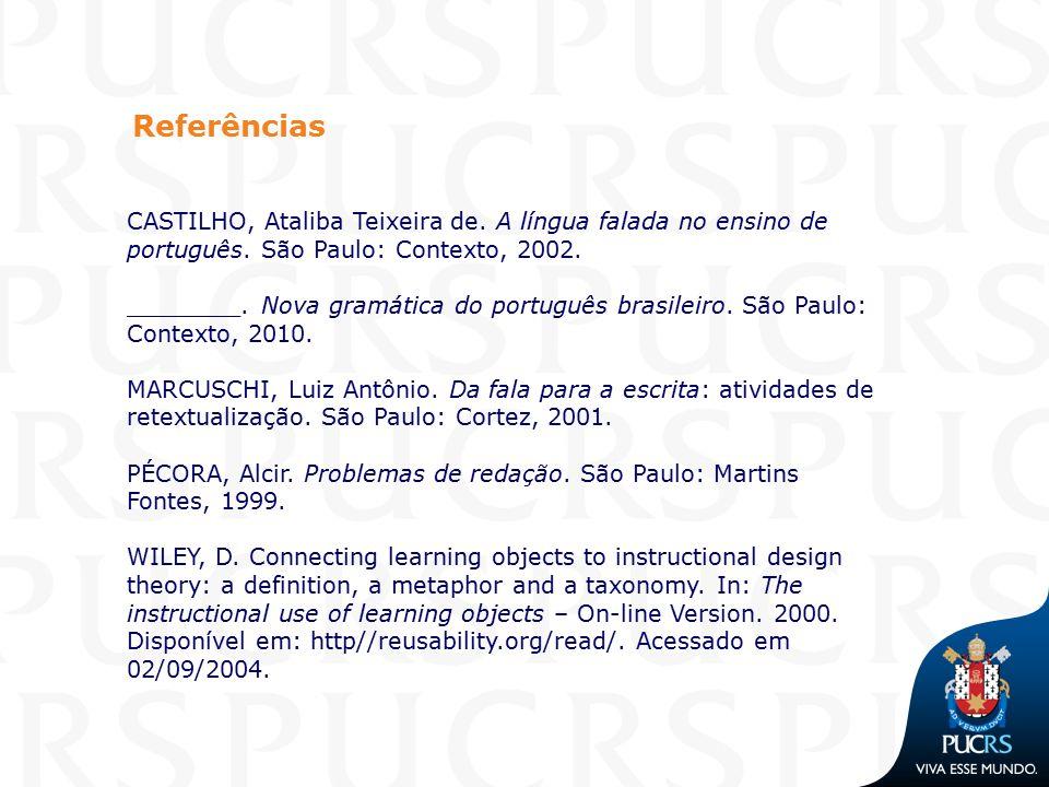 Referências CASTILHO, Ataliba Teixeira de. A língua falada no ensino de português. São Paulo: Contexto, 2002. ________. Nova gramática do português br