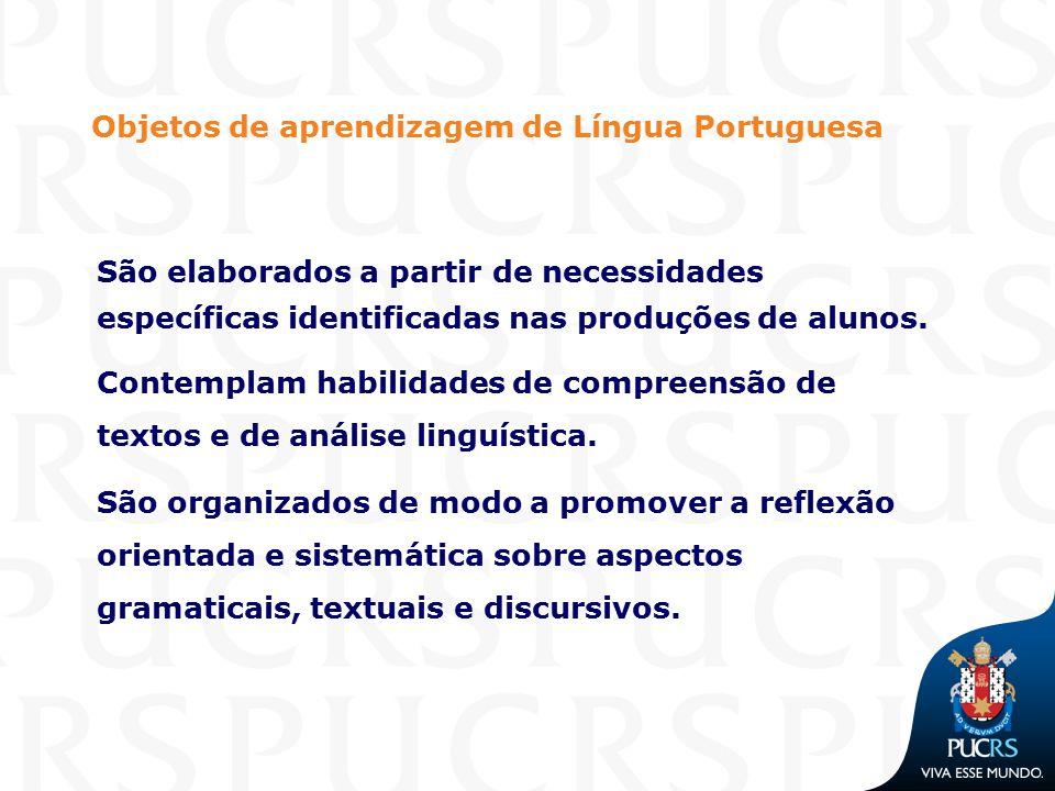 Objetos de aprendizagem de Língua Portuguesa São elaborados a partir de necessidades específicas identificadas nas produções de alunos. Contemplam hab