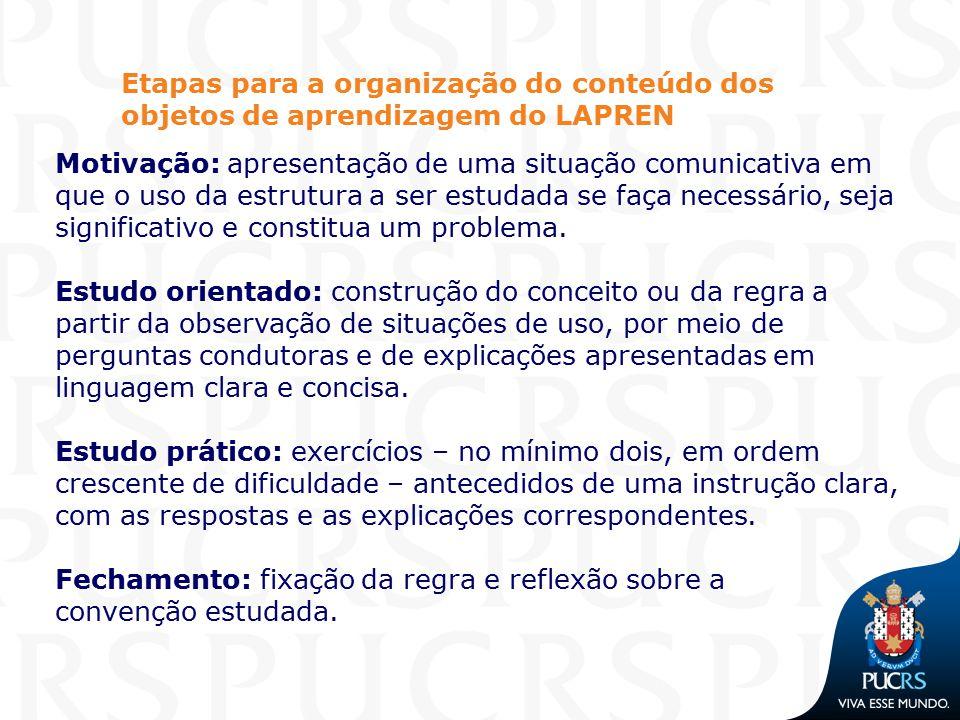 Etapas para a organização do conteúdo dos objetos de aprendizagem do LAPREN Motivação: apresentação de uma situação comunicativa em que o uso da estru