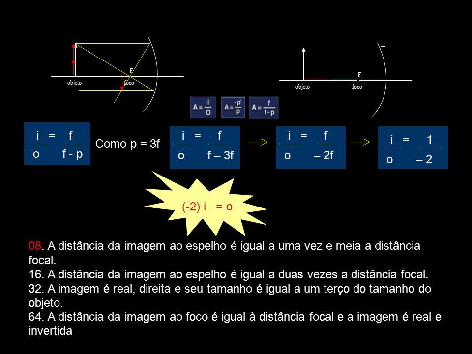 objeto F foco objeto F foco i = f o f - p Como p = 3f i = f o f – 3f i = f o – 2f i = 1 o – 2 (-2) i = o 08. A distância da imagem ao espelho é igual