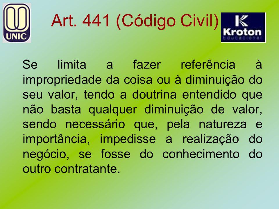 Art. 441 (Código Civil) Se limita a fazer referência à impropriedade da coisa ou à diminuição do seu valor, tendo a doutrina entendido que não basta q
