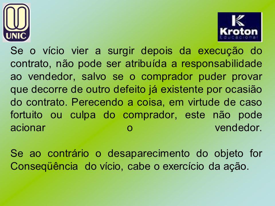 Se o vício vier a surgir depois da execução do contrato, não pode ser atribuída a responsabilidade ao vendedor, salvo se o comprador puder provar que