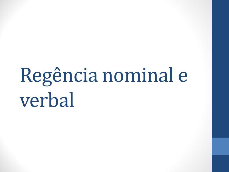 Regência nominal Regência nominal é o nome da relação existente entre um nome (substantivo, adjetivo ou advérbio) e os termos regidos por esse nome.