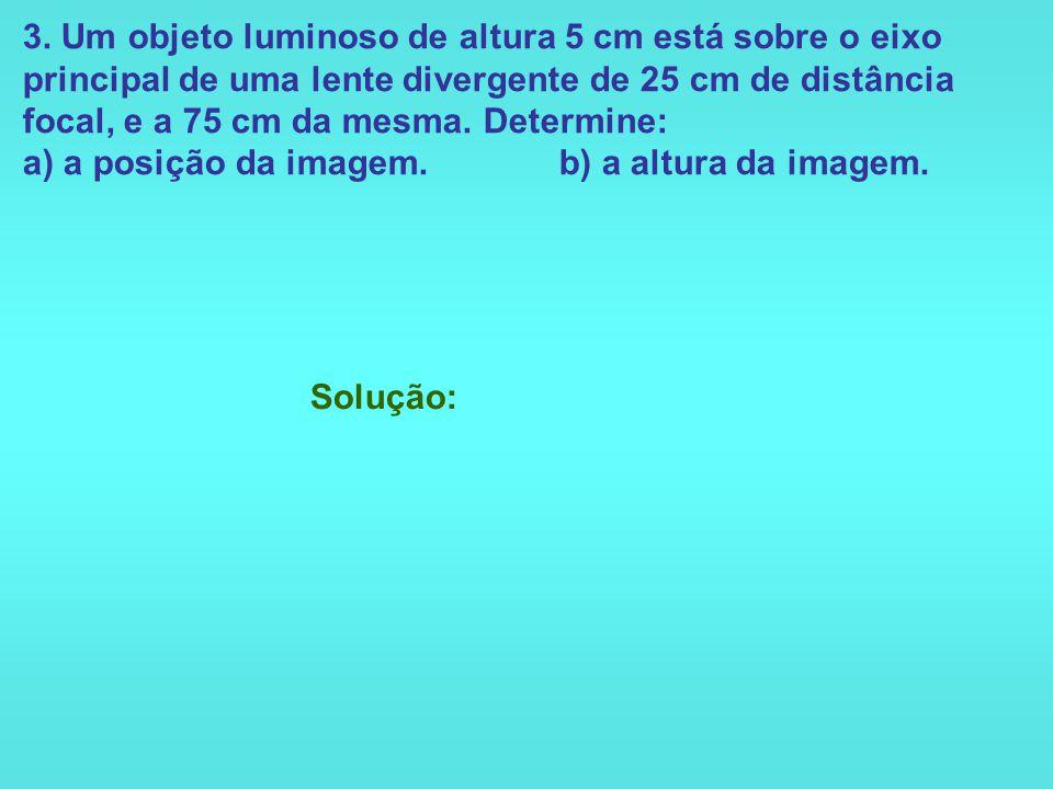 2. Um objeto situa-se a 60 cm de uma lente convergente de 20 cm de distância focal. a) A que distância da lente está situada a imagem? b) Calcule o au