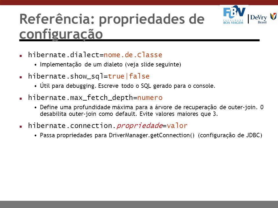 Referência: propriedades de configuração n hibernate.dialect=nome.de.Classe Implementação de um dialeto (veja slide seguinte) n hibernate.show_sql=true|false Útil para debugging.
