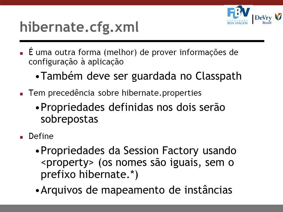 hibernate.cfg.xml n É uma outra forma (melhor) de prover informações de configuração à aplicação Também deve ser guardada no Classpath n Tem precedênc