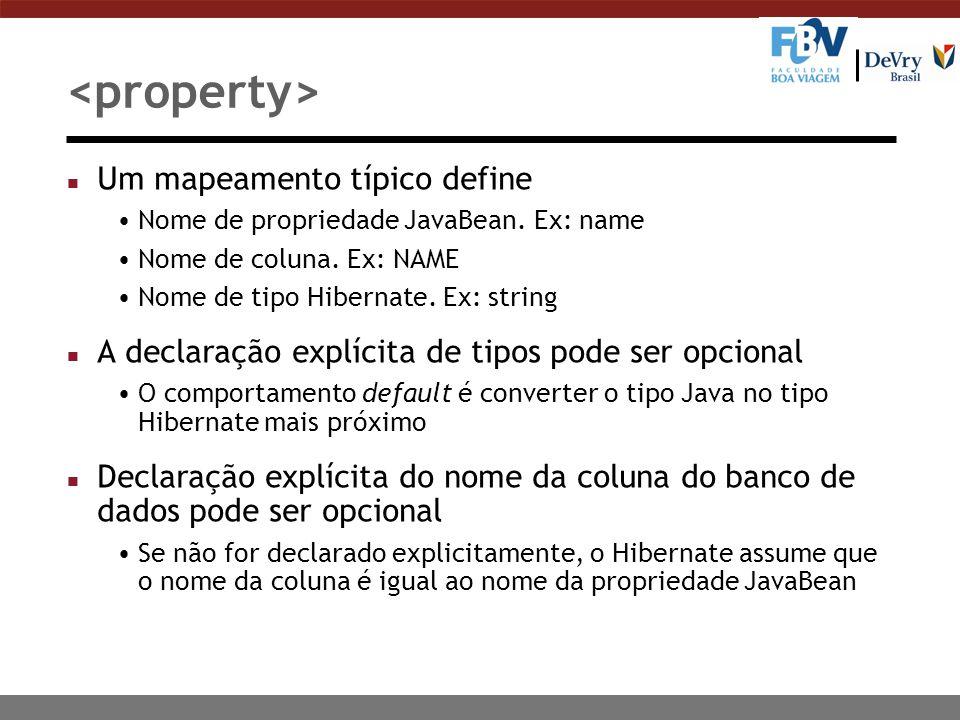 n Um mapeamento típico define Nome de propriedade JavaBean. Ex: name Nome de coluna. Ex: NAME Nome de tipo Hibernate. Ex: string n A declaração explíc