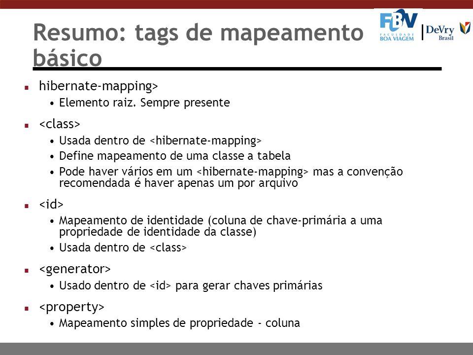 Resumo: tags de mapeamento básico n hibernate-mapping> Elemento raiz. Sempre presente n Usada dentro de Define mapeamento de uma classe a tabela Pode