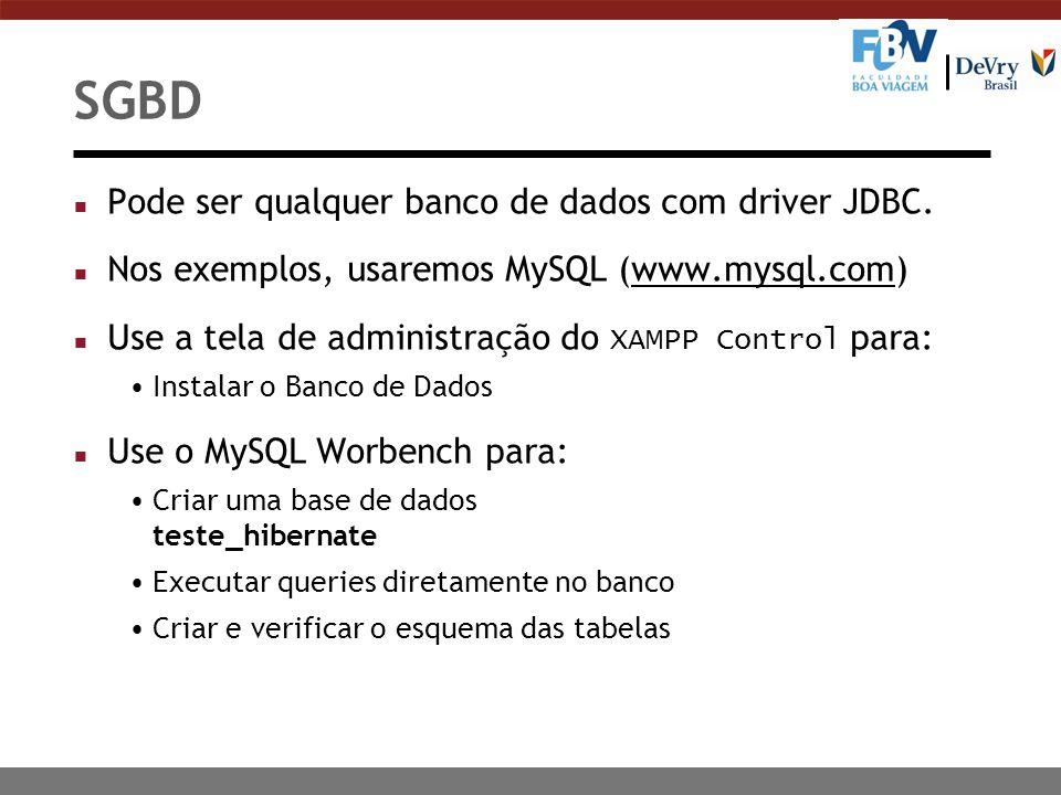 SGBD n Pode ser qualquer banco de dados com driver JDBC. n Nos exemplos, usaremos MySQL (www.mysql.com)www.mysql.com Use a tela de administração do XA