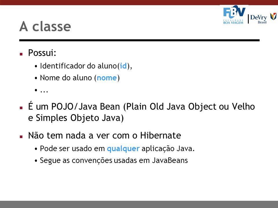 A classe n Possui: Identificador do aluno(id), Nome do aluno (nome)... n É um POJO/Java Bean (Plain Old Java Object ou Velho e Simples Objeto Java) n