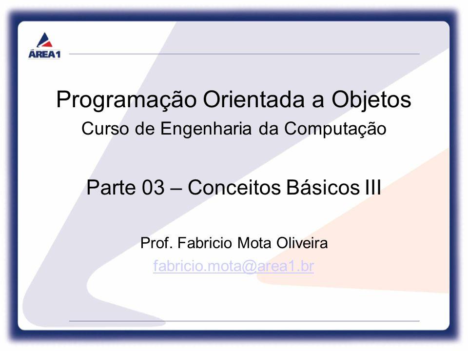 Programação Orientada a Objetos Curso de Engenharia da Computação Parte 03 – Conceitos Básicos III Prof.