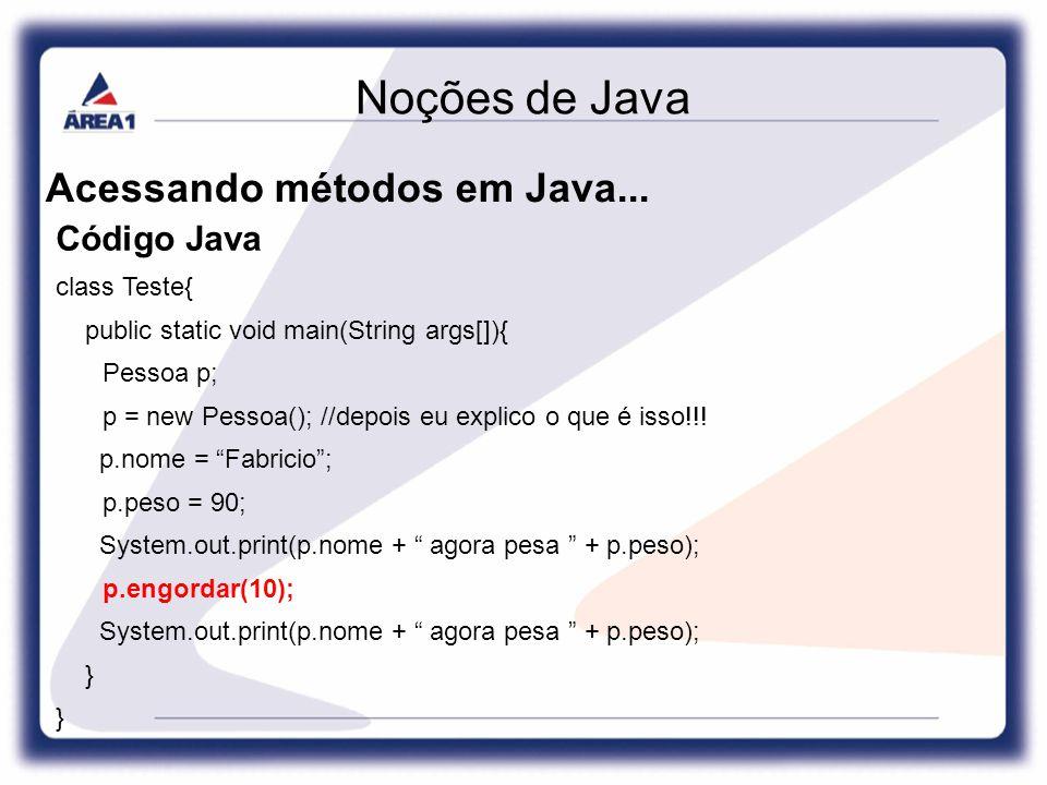 Noções de Java Acessando métodos em Java...