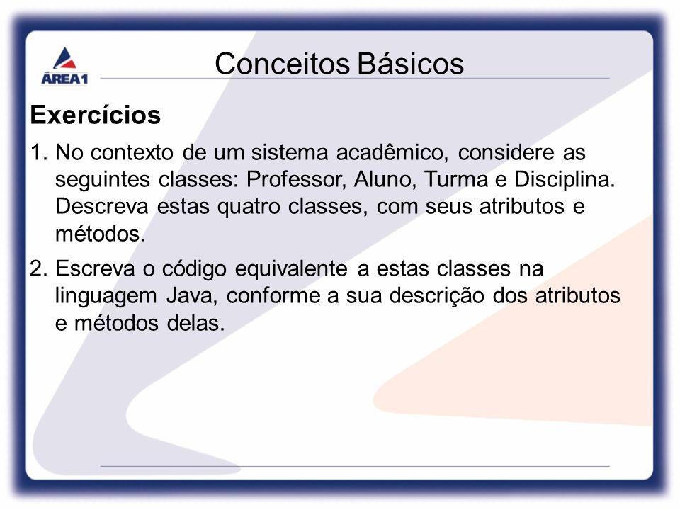 Conceitos Básicos Exercícios 1.No contexto de um sistema acadêmico, considere as seguintes classes: Professor, Aluno, Turma e Disciplina.
