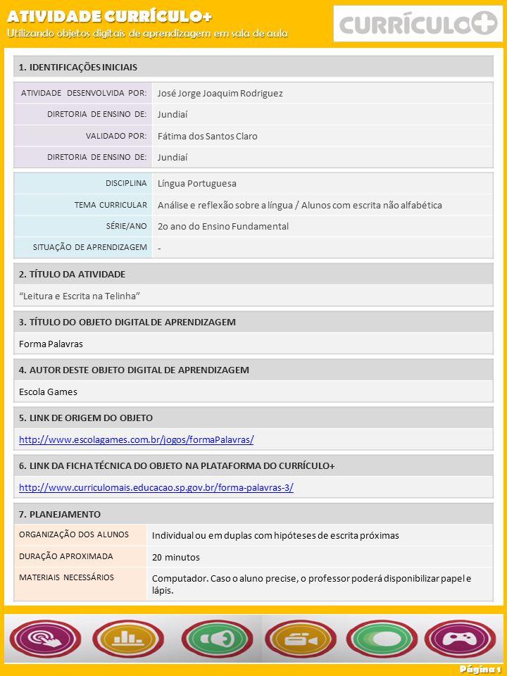 3. TÍTULO DO OBJETO DIGITAL DE APRENDIZAGEM Forma Palavras 5. LINK DE ORIGEM DO OBJETO http://www.escolagames.com.br/jogos/formaPalavras/ 6. LINK DA F