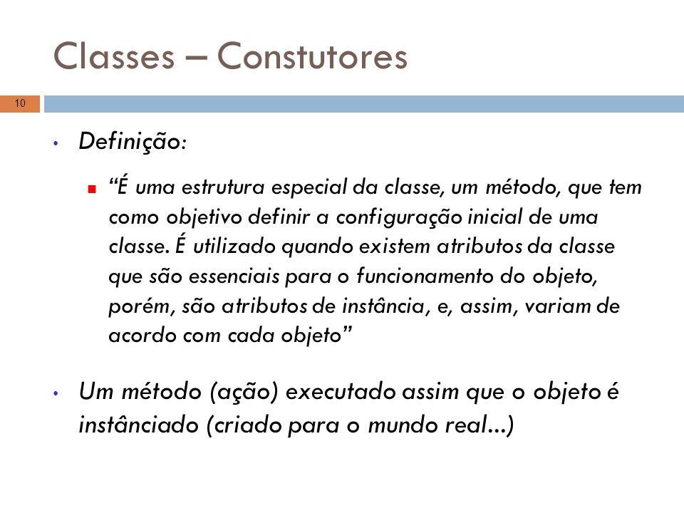"""Classes – Constutores Definição: """"É uma estrutura especial da classe, um método, que tem como objetivo definir a configuração inicial de uma classe. É"""