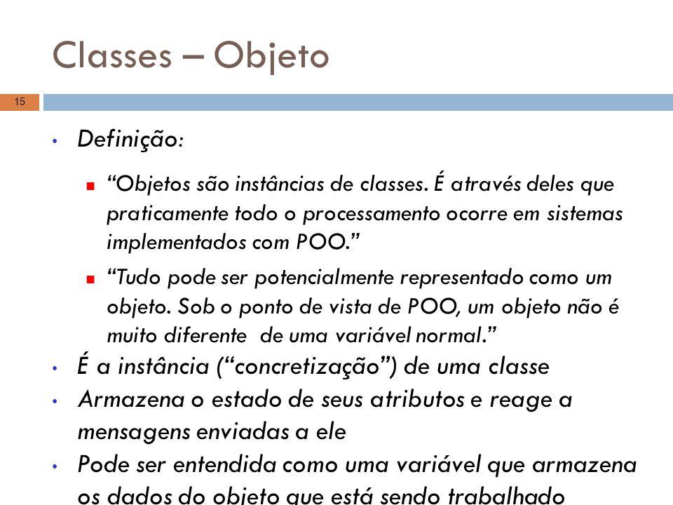 """Classes – Objeto Definição: """"Objetos são instâncias de classes. É através deles que praticamente todo o processamento ocorre em sistemas implementados"""