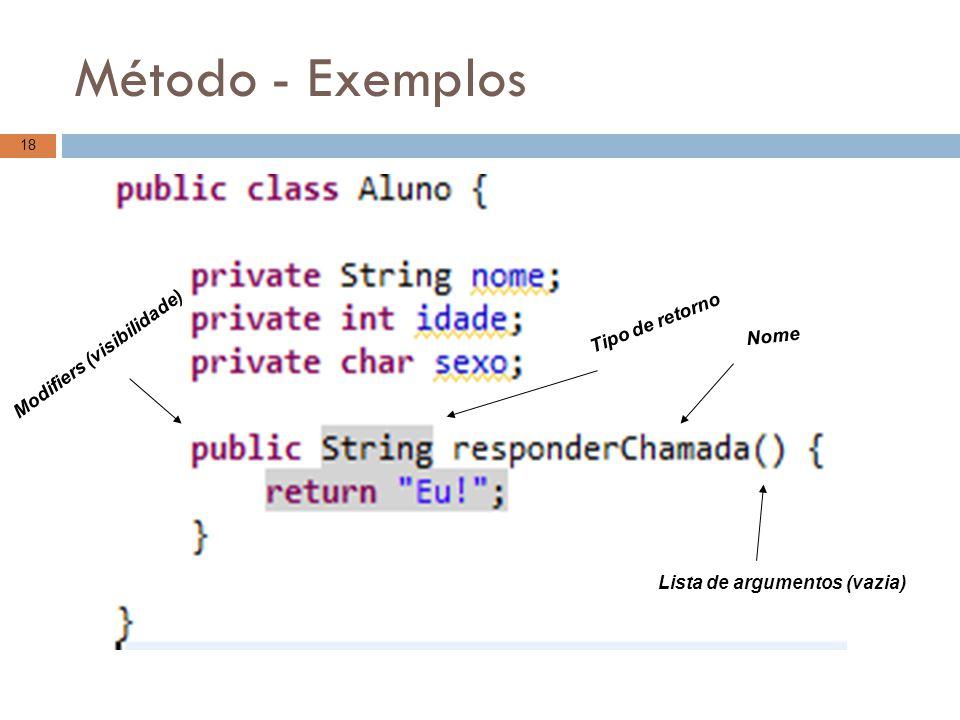 Método - Exemplos 18 Modifiers (visibilidade) Tipo de retorno Nome Lista de argumentos (vazia)