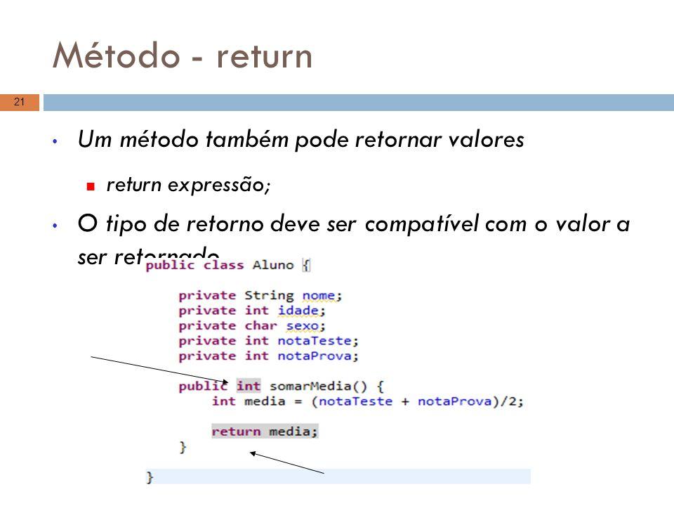 Método - return Um método também pode retornar valores return expressão; O tipo de retorno deve ser compatível com o valor a ser retornado 21