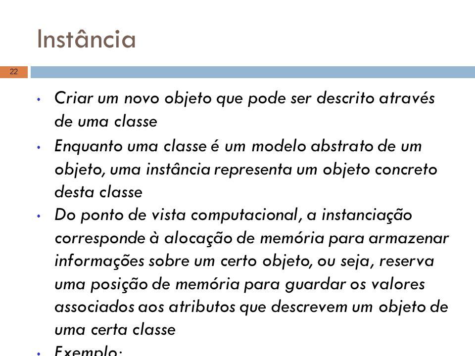 Instância Criar um novo objeto que pode ser descrito através de uma classe Enquanto uma classe é um modelo abstrato de um objeto, uma instância repres