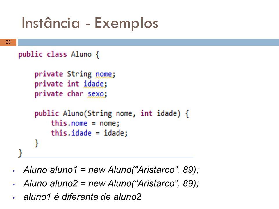 """Instância - Exemplos 23 Aluno aluno1 = new Aluno(""""Aristarco"""", 89); Aluno aluno2 = new Aluno(""""Aristarco"""", 89); aluno1 é diferente de aluno2"""
