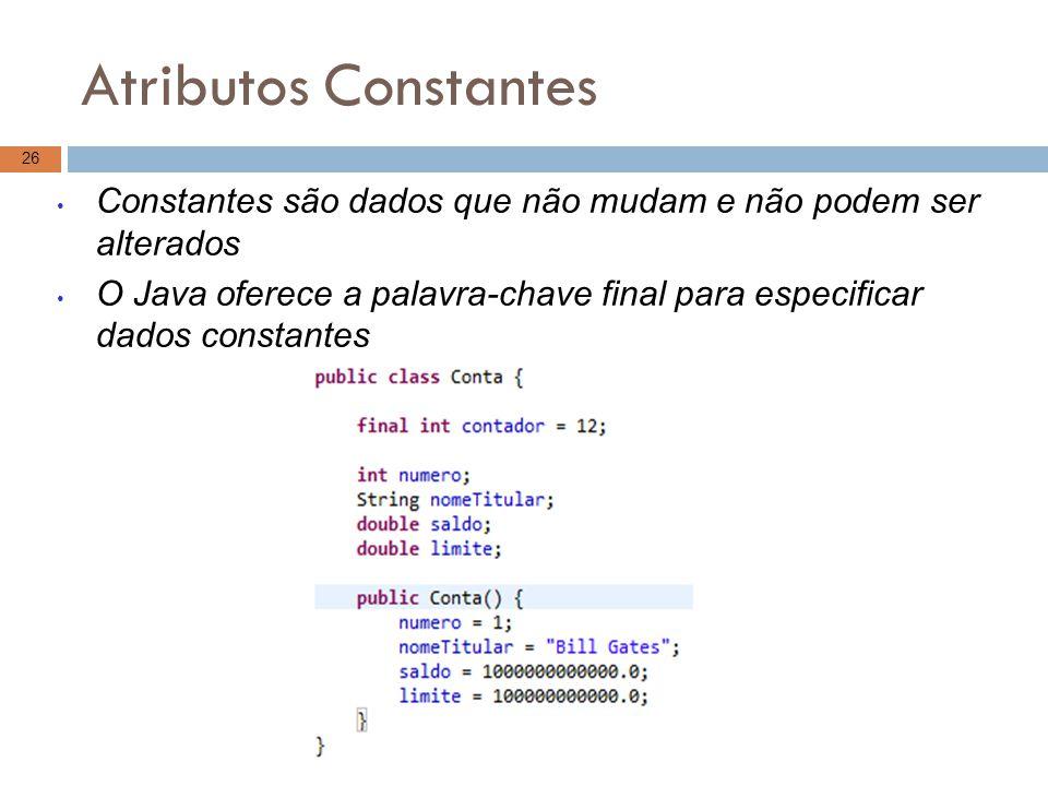 Atributos Constantes 26 Constantes são dados que não mudam e não podem ser alterados O Java oferece a palavra-chave final para especificar dados const