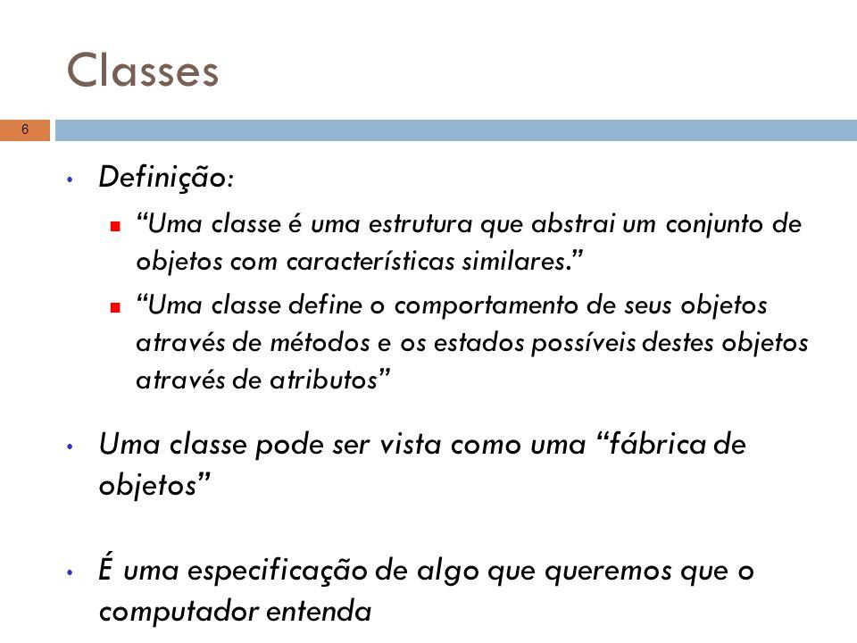 Classes – Atributos Definição: Os atributos em POO são os elementos que definem a estrutura de uma classe, ou seja, suas características. Podem ser entendidos basicamente como características de uma classe Se pensarmos numa classe Aluno, teremos: Nome Sexo Idade...
