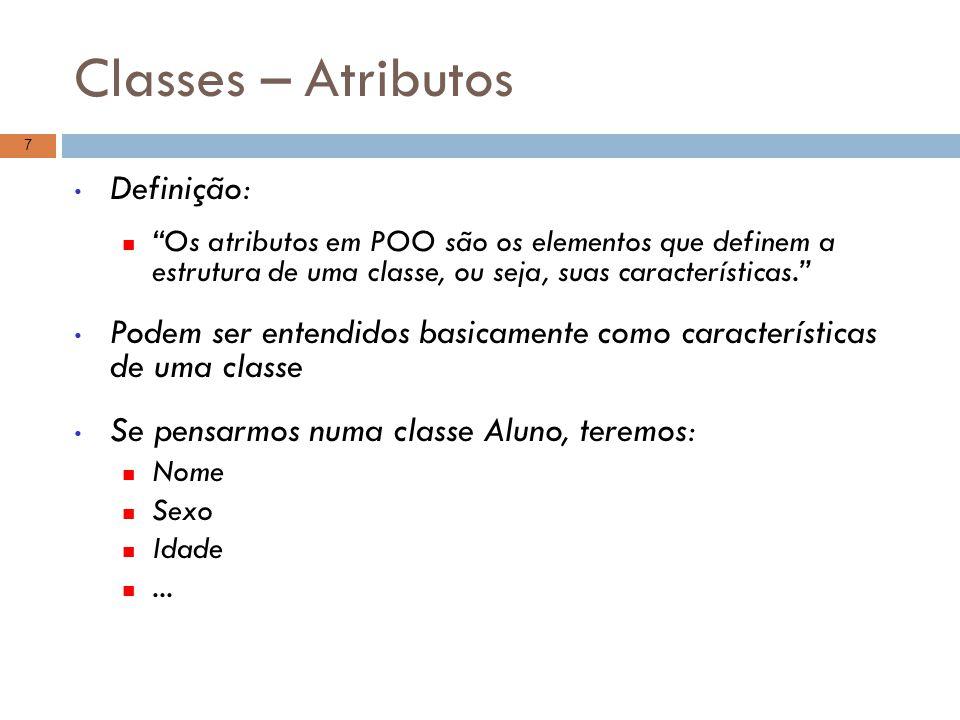 """Classes – Atributos Definição: """"Os atributos em POO são os elementos que definem a estrutura de uma classe, ou seja, suas características."""" Podem ser"""