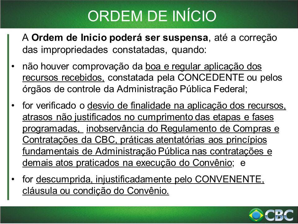 ORDEM DE INÍCIO A Ordem de Inicio poderá ser suspensa, até a correção das impropriedades constatadas, quando: não houver comprovação da boa e regular