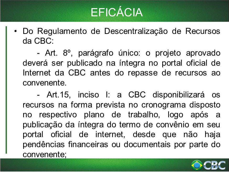 EFICÁCIA Do Regulamento de Descentralização de Recursos da CBC: - Art. 8º, parágrafo único: o projeto aprovado deverá ser publicado na íntegra no port