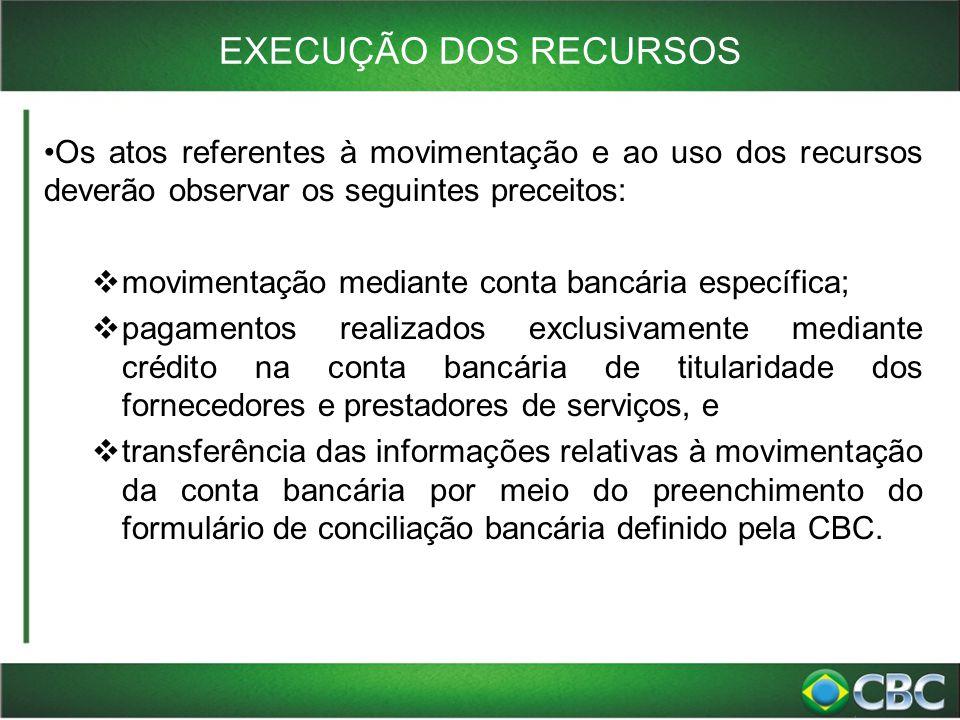 EXECUÇÃO DOS RECURSOS Os atos referentes à movimentação e ao uso dos recursos deverão observar os seguintes preceitos:  movimentação mediante conta b
