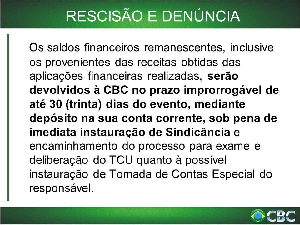 RESCISÃO E DENÚNCIA Os saldos financeiros remanescentes, inclusive os provenientes das receitas obtidas das aplicações financeiras realizadas, serão d