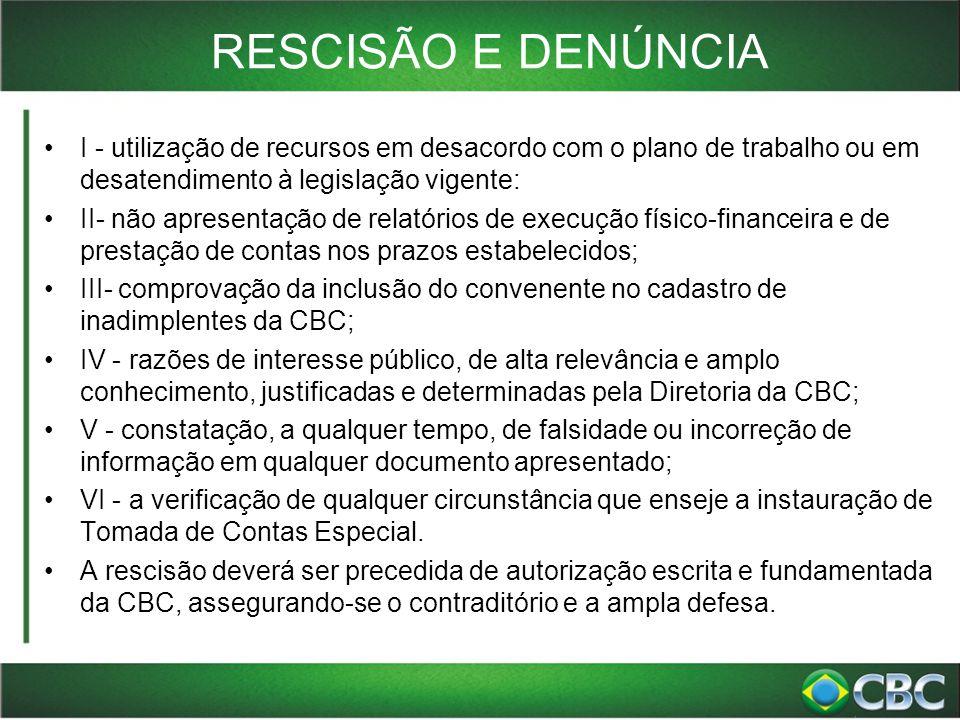 RESCISÃO E DENÚNCIA I - utilização de recursos em desacordo com o plano de trabalho ou em desatendimento à legislação vigente: II- não apresentação de