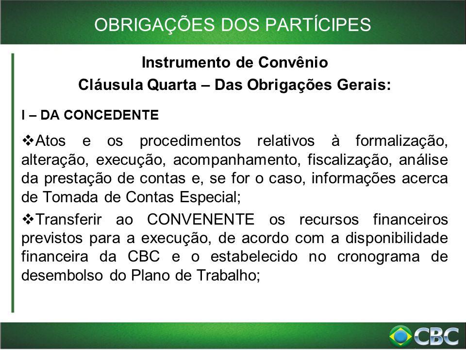 Instrumento de Convênio Cláusula Quarta – Das Obrigações Gerais: I – DA CONCEDENTE  Atos e os procedimentos relativos à formalização, alteração, exec