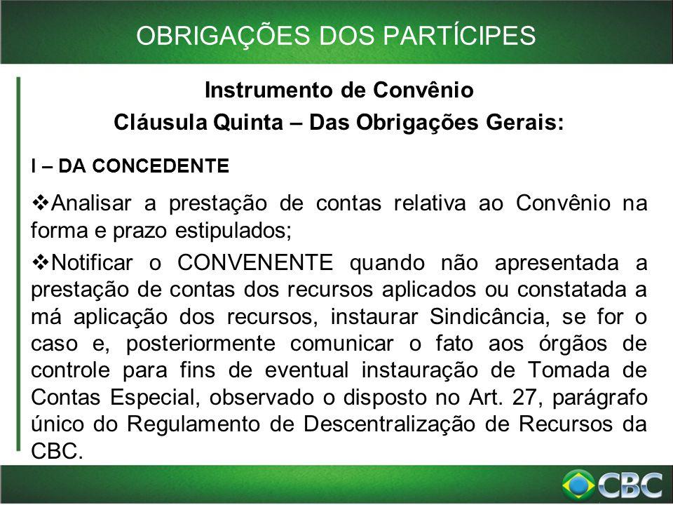 OBRIGAÇÕES DOS PARTÍCIPES Instrumento de Convênio Cláusula Quinta – Das Obrigações Gerais: I – DA CONCEDENTE  Analisar a prestação de contas relativa