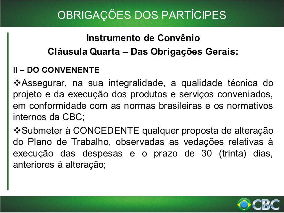 OBRIGAÇÕES DOS PARTÍCIPES Instrumento de Convênio Cláusula Quarta – Das Obrigações Gerais: II – DO CONVENENTE  Assegurar, na sua integralidade, a qua