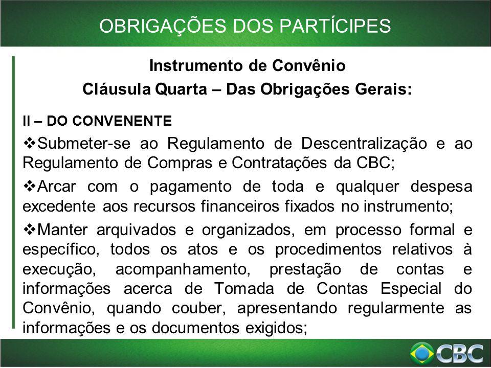 OBRIGAÇÕES DOS PARTÍCIPES Instrumento de Convênio Cláusula Quarta – Das Obrigações Gerais: II – DO CONVENENTE  Submeter-se ao Regulamento de Descentr
