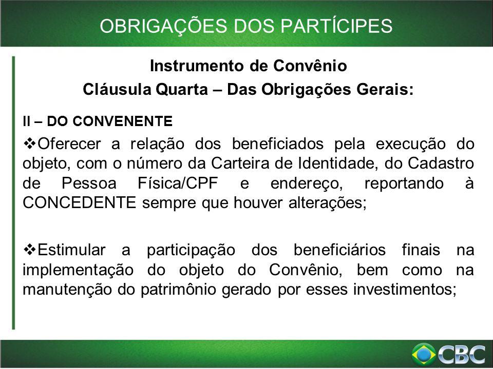 OBRIGAÇÕES DOS PARTÍCIPES Instrumento de Convênio Cláusula Quarta – Das Obrigações Gerais: II – DO CONVENENTE  Oferecer a relação dos beneficiados pe