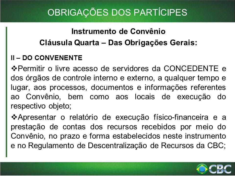 OBRIGAÇÕES DOS PARTÍCIPES Instrumento de Convênio Cláusula Quarta – Das Obrigações Gerais: II – DO CONVENENTE  Permitir o livre acesso de servidores