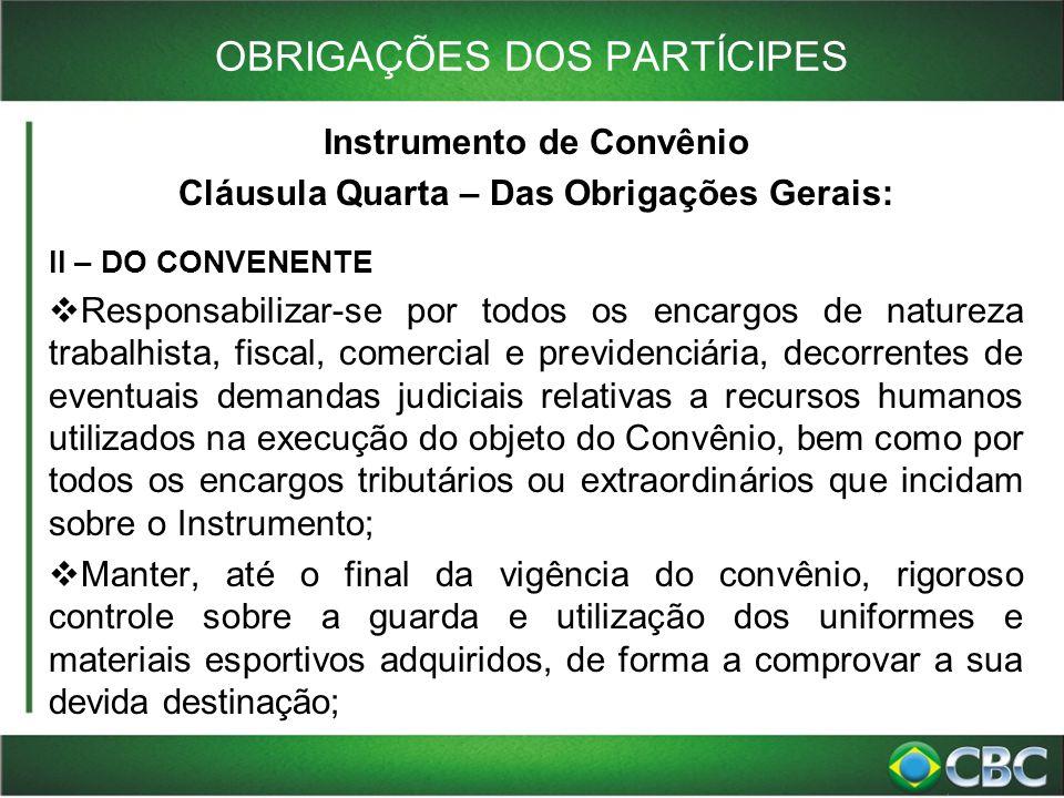 OBRIGAÇÕES DOS PARTÍCIPES Instrumento de Convênio Cláusula Quarta – Das Obrigações Gerais: II – DO CONVENENTE  Responsabilizar-se por todos os encarg